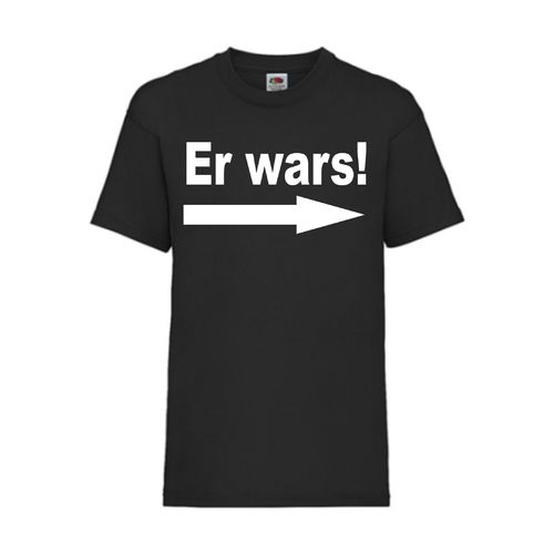 Er wars! - FUN Shirt T-Shirt Fruit of the Loom Schwarz F0031